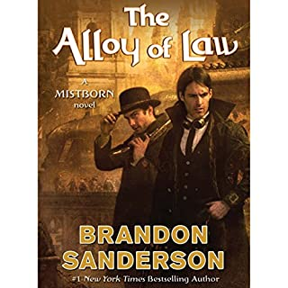 The Alloy of Law     A Mistborn Novel              Written by:                                                                                                                                 Brandon Sanderson                               Narrated by:                                                                                                                                 Michael Kramer                      Length: 10 hrs and 48 mins     199 ratings     Overall 4.7