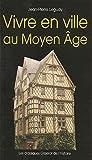 Vivre en ville au Moyen Age - Editions Gisserot - 20/06/2005