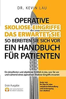 [Kevin Lau]のOperative Skoliose-Eingriffe - das erwartet Sie - so bereiten Sie sich vor: Ein Handbuch für Patienten (German Edition)