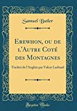 Erewhon, Ou de l'Autre Coté Des Montagnes - Traduit de l'Anglais Par Valery Larbaud (Classic Reprint) - Forgotten Books - 21/04/2018
