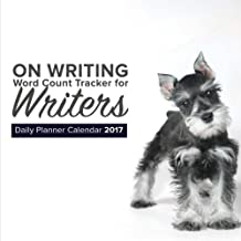 On Writing: Word Count Tracker for Writers - Daily Planner Calendar 2017- Schnauzer