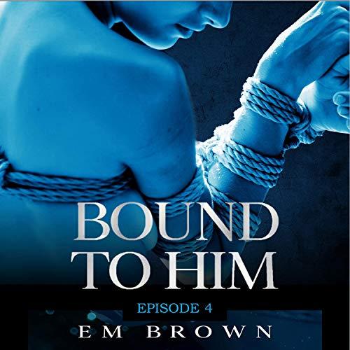 Bound to Him, Episode 4: An International Billionaire Romance