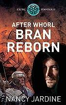After Whorl Bran Reborn: 2 (Celtic Fervour Series)