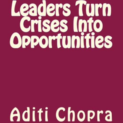 Leaders Turn Crises Into Opportunities                   De :                                                                                                                                 Aditi Chopra                               Lu par :                                                                                                                                 Quiana Goodrum                      Durée : 56 min     Pas de notations     Global 0,0
