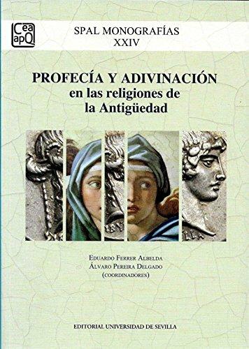 Profecía y adivinación en las religiones de la Antigüedad: 24 (SPAL Monografías Arqueología)