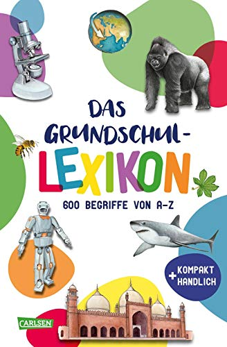 Das Grundschullexikon: Allgemeinwissen für Kinder - 600 Begriffe von A - Z