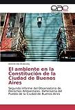 El ambiente en la Constitución de la Ciudad de Buenos Aires: Segundo informe del Observatorio de Derechos Ambientales. Defensoría del Pueblo de la Ciudad de Buenos Aires