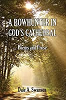 A Bowhunter in God's Cathedral: Poems and Prose