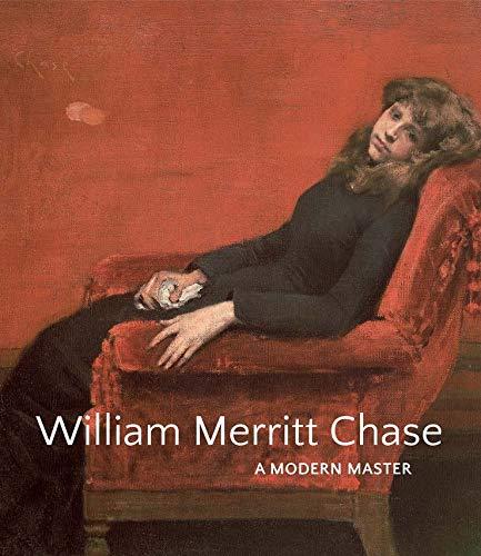 Image of William Merritt Chase: A Modern Master