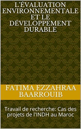 L'évaluation environnementale et le développement durable : Travail de recherche: Cas des projets de l'INDH au Maroc (French Edition)