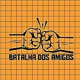 Batalha dos Amigos 4ª Ed. [Explicit]