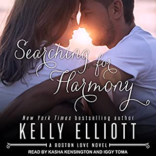 Searching for Harmony     Boston Love Series, Book 1              By:                                                                                                                                 Kelly Elliott                               Narrated by:                                                                                                                                 Kasha Kensington,                                                                                        Iggy Toma                      Length: 8 hrs and 33 mins     54 ratings     Overall 4.5