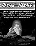 UFO's, Contactees, Extraterrestial Visitors and The The Seventh-day Adventist Church's Report on Flying Saucers