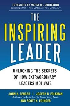 The Inspiring Leader: Unlocking the Secrets of How Extraordinary Leaders Motivate by [John H. Zenger]