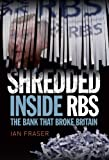 Shredded: Inside RBS, the Bank That Broke Britain by Ian Fraser (5-Jun-2014) Hardcover