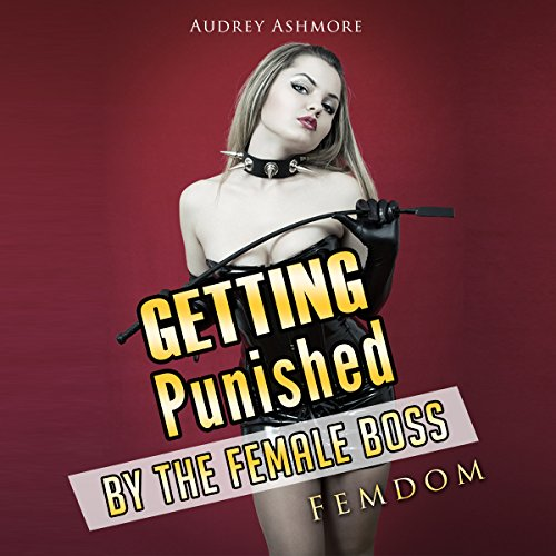 Getting Punished by the Female Boss: Femdom audiobook cover art