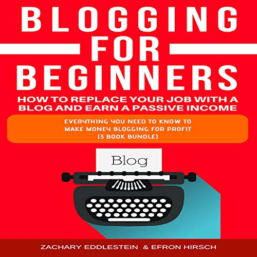 Blogging for Beginners: How to Replace Your Job with a Blog and Earn a Passive Income, 3-Book Bundle audiobook cover art