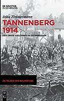 Tannenberg 1914: Der Erste Weltkrieg in Ostpreussen (Zeitalter Der Weltkriege)