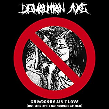 Grindcore Ain't Love (But This Ain't Grindcore Either)