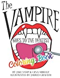 The Vampire Goes To The Dentist: The Coloring Book