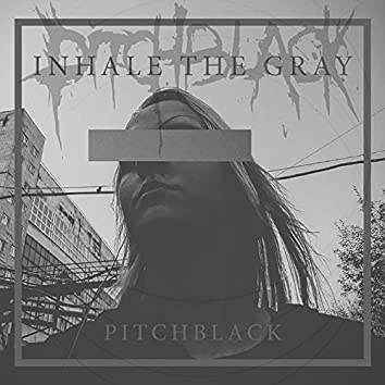 Inhale the Gray