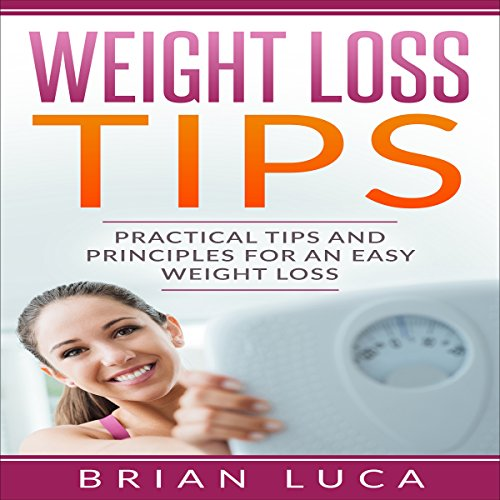 Weight Loss Tips: Practical Tips and Principles for an Easy Weight Loss audiobook cover art