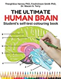 The Ultimate Human Brain: Students self-test colouring book. Get to really learn and remember the easy, fun and most effective way. Perfect gift for ... students. (Neuroscience colouring book)