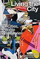 Living the City: Of Cities, People and Stories