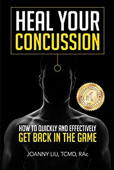 Heal Your Concussion: How To Quickly And Effectively Get Back In The Game by [Joanny Liu]