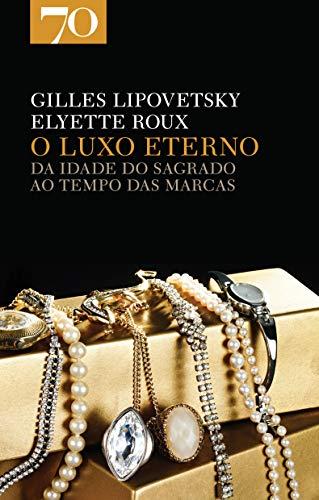 O Luxo Eterno: da Idade do Sagrado ao Tempo das Marcas