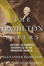 The Hamilton Papers: Historic Documents Referenced in the Broadway Musical (Volume 1)