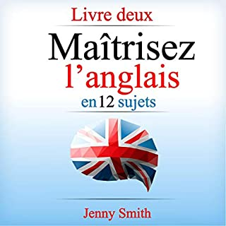 Maîtrisez l'anglais en 12 sujets: Livre deux: Plus de 200 mots et phrases intermédiaires expliqués [Master English in 12 Subjects: More Than 200 Words and Intermediate Sentences Explained, Book 2]                   By:                                                                                                                                 Jenny Smith                               Narrated by:                                                                                                                                 Jus Sargeant                      Length: 2 hrs     Not rated yet     Overall 0.0