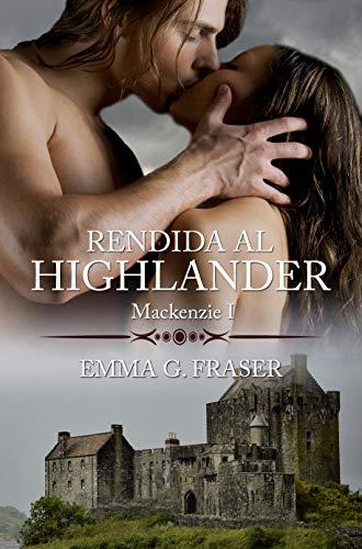 Rendida al highlander (Mackenzie nº 1) de Emma G. Fraser