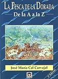 LA PESCA DE LA DORADA DE LA A A LA Z (Practicas De Pesca)