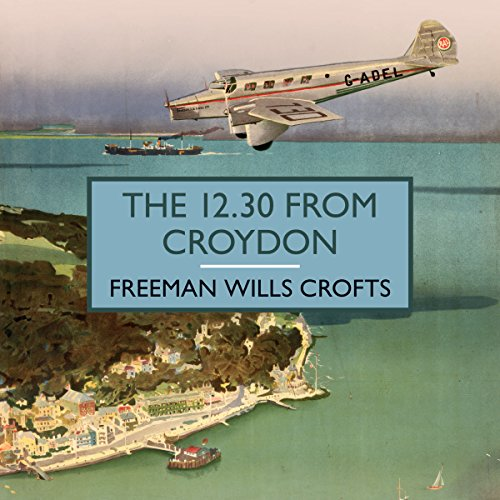 The 12.30 from Croydon                   By:                                                                                                                                 Freeman Wills Crofts                               Narrated by:                                                                                                                                 Gordon Griffin                      Length: 11 hrs and 47 mins     17 ratings     Overall 3.8
