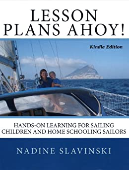 Lesson Plans Ahoy: Hands-on Learning for Sailing Children and Home Schooling Sailors (Rolling Hitch Sailing Guides Book 3) by [Nadine Slavinski]