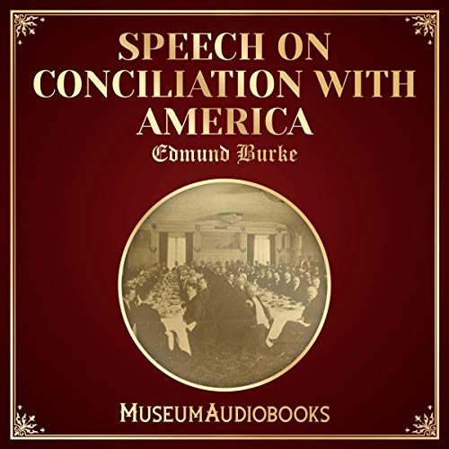 Speech on Conciliation with America                   By:                                                                                                                                 Edmund Burke                               Narrated by:                                                                                                                                 Iain Cartomb                      Length: 7 mins     Not rated yet     Overall 0.0