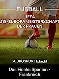 Fußball: UEFA U19-Europameisterschaft der Frauen in Nordirland - Das Finale: Spanien - Frankreich