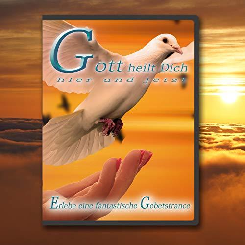 Gott heilt Dich hier und jetzt Titelbild
