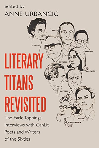 Literary Titans Revisited: The Earle Toppings Interviews with CanLit Poets and Writers of the Sixties (English Edition)