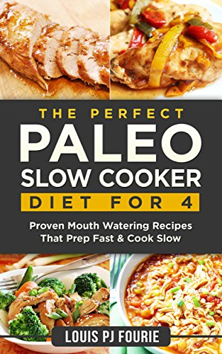 The Perfect Paleo Slow Cooker Diet For 4: Proven Mouth Watering Recipes That Prep Fast & Cook Slow (English Edition)