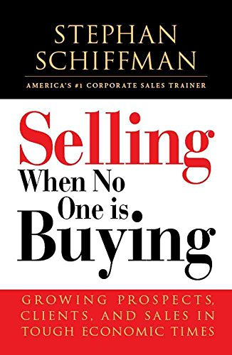 [(Selling When No One is Buying : Growing Prospects, Clients, and Sales in Tough Economic Times)] [By (author) Stephan Schiffman] published on (June, 2009)