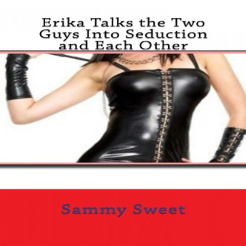 Erika Talks the Two Guys Into Seduction and Each Other audiobook cover art