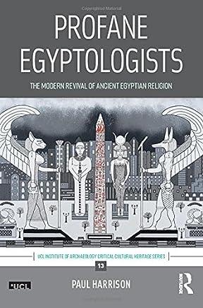 Profane Egyptologists: The Modern Revival of Ancient Egyptian Religion