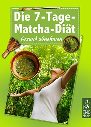 Die 7-Tage-Matcha-Diät - Gesund abnehmen. Schlank mit Matcha - das grüne Figur-Wunder aus Japan
