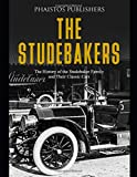 The Studebakers: The History of the Studebaker Family and Their Classic Cars