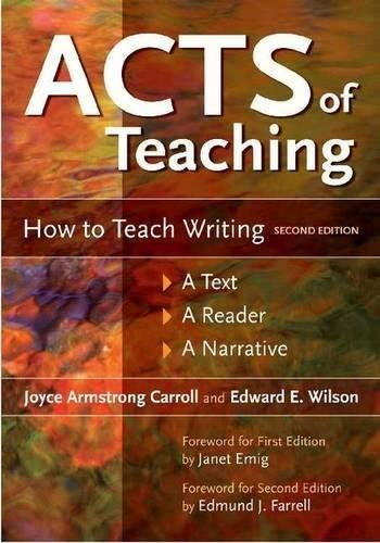 Acts of Teaching - How to Teach Writing - A Text, a Reader, a Narrative (2nd, 07) by HLD, Joyce Armstrong Carroll EdD - Wilson, Edward E [Paperback (2007)]