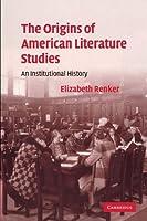 The Origins of American Literature Studies: An Institutional History (Cambridge Studies in American Literature and Culture) by Elizabeth Renker(2010-06-10)