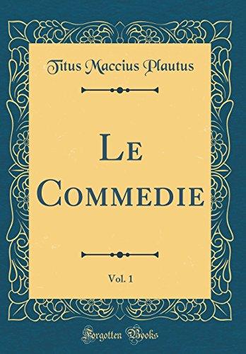 Le Commedie, Vol. 1 (Classic Reprint)