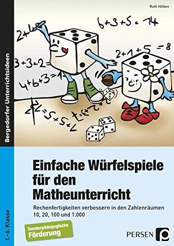 Einfache Würfelspiele für den Mathematikunterricht: Rechenfertigkeiten verbessern in den Zahlenräumen 10, 20, 100 und 1000 (1. bis 6. Klasse)